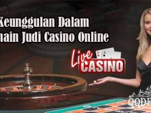 Keunggulan Dalam Bermain Judi Casino Online