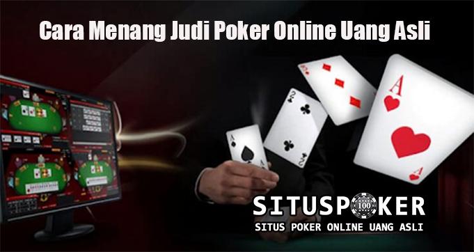 Cara Menang Judi Poker Online Uang Asli